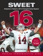 Sweet 16 - Alabama's Historic 2015 Championship Season ebook by Christopher Walsh, Eli Gold