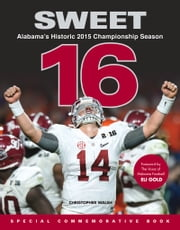 Sweet 16 - Alabama's Historic 2015 Championship Season ebook by Christopher Walsh,Eli Gold