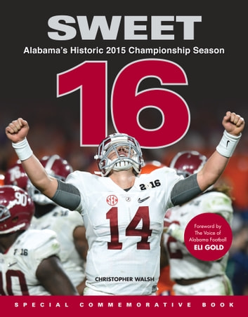 Sweet 16 - Alabama's Historic 2015 Championship Season ebook by Christopher Walsh