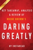 Daring Greatly: by Brene Brown | Key Takeaways, Analysis & Review
