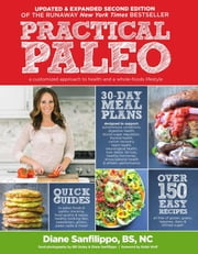 Practical Paleo, 2nd Edition (Updated and Expanded) - A Customized Approach to Health and a Whole-Foods Lifestyle ebook by Diane Sanfilippo