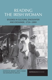 Reading the Irish Woman: Studies in Cultural Encounters and Exchange, 1714-1960 ebook by Gerardine Meaney,Mary O'Dowd,Bernadette Whelan