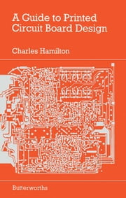 A Guide to Printed Circuit Board Design ebook by Hamilton, Charles