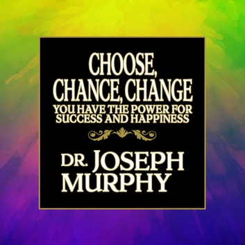 Choose, Chance, Change - You Have the Power for Success and Happiness audiobook by Joseph Murphy