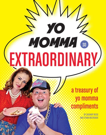 Yo Momma So Extraordinary - A Treasury of Yo Momma Compliments ebook by Zachary Reese