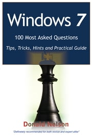 Windows 7 100 Most Asked Questions - Tips, Tricks, Hints and Practical Guide ebook by Donald Nelson