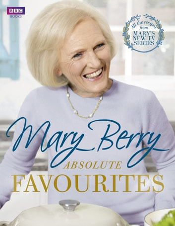 Mary Berry's Absolute Favourites ebook by Mary Berry