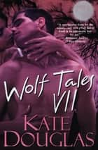 Wolf Tales VII ebook by Kate Douglas