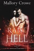 Raise Hell - Bewitching Hour Series ebook by Mallory Crowe