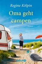 Oma geht campen - Roman ebook by Regine Kölpin