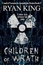 Children of Wrath - Land of Tomorrow Post Apocalyptic Series Book 2 ebook by Ryan King