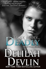 Truly, Madly...Deadly - Night Fall Series, #2 ebook by Delilah Devlin