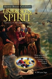 Unbroken Spirit ebook by Henry Brent Crichlow