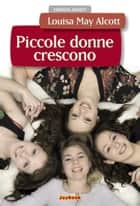 Piccole donne crescono ebook by Louisa May Alcott