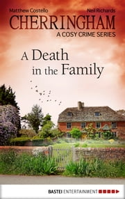 Cherringham - A Death in the Family - A Cosy Crime Series ebook by Matthew Costello,Neil Richards