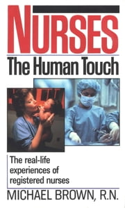 Nurses - The Real-Life Experiences of Registered Nurses ebook by Michael Brown, R.N.
