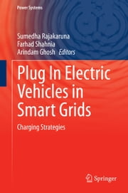 Plug In Electric Vehicles in Smart Grids - Charging Strategies ebook by Sumedha Rajakaruna,Farhad Shahnia,Arindam Ghosh