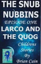 Larco and the Quog ebook by Brian Cain