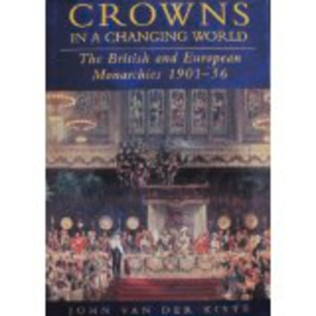 Crowns in a Changing World - The British and European Monarchies, 1901-36 ebook by John Van der Kiste