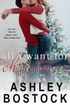 All I Want For Christmas ebook by Ashley Bostock