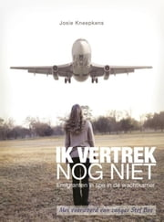 Ik vertrek nog niet - emigranten in spe in de wachtkamer ebook by Josie Kneepkens