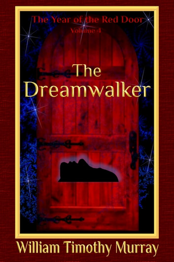 The Dreamwalker - Volume 4 of The Year of the Red Door ebook by William Timothy Murray