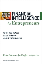 Financial Intelligence for Entrepreneurs - What You Really Need to Know About the Numbers ebook by Karen Berman,Joe Knight