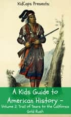 A Kids Guide to American History - Volume 2: Trail of Tears to the California Gold Rush ebook by KidCaps