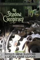 The Shadow Conspiracy - Tales from the Age of Steam ebook by Phyllis Irene Radford (editor), Laura Anne Gilman (editor)