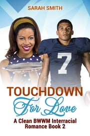 Touchdown for Love: A Clean BWWM Interracial Romance Book 2 ebook by Sarah Smith