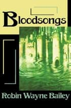 Bloodsongs ebook by Robin Wayne Bailey