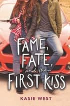 Fame, Fate, and the First Kiss ebook by