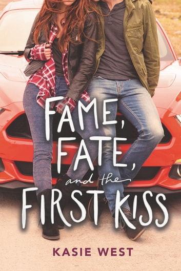 Fame, Fate, and the First Kiss ebook by Kasie West