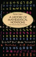 A History of Mathematical Notations ebook by Florian Cajori