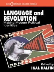 Language and Revolution - Making Modern Political Identities ebook by Igal Halfin