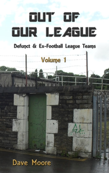 Out of Our League: Defunct and ex-Football League Teams - Volume One ebook by Dave Moore