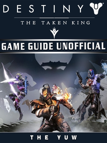 Destiny the Taken King Game Guide Unofficial ebook by The Yuw