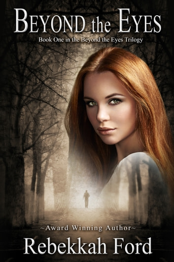 Beyond the Eyes: Paranormal Romance With A Twist ebook by Rebekkah Ford