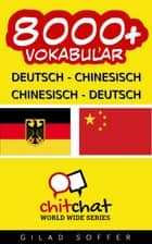 8000+ Deutsch - Chinesisch Chinesisch - Deutsch Vokabular ebook by Gilad Soffer