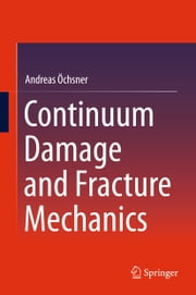 Continuum Damage and Fracture Mechanics ebook by Andreas Öchsner