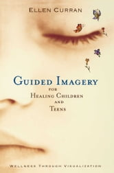 Guided Imagery for Healing Children ebook by Ellen Curran, R.N.