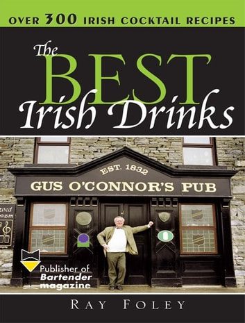 The Best Irish Drinks - The Essential Collection of Cocktail Recipes and Toasts from the Emerald Isle ebook by Ray Foley
