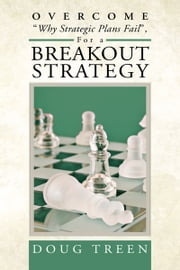 "Overcome ""Why Strategic Plans Fail"", For a Breakout Strategy ebook by Doug Treen"