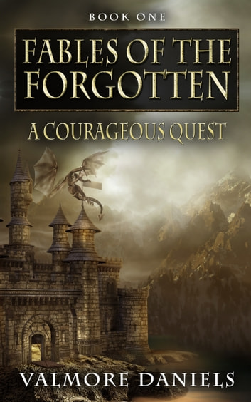 A Courageous Quest (Fables Of The Forgotten, Book One) ebook by Valmore Daniels