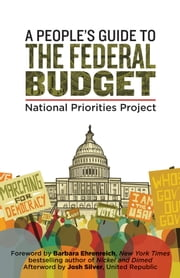 A People's Guide to the Federal Budget ebook by Mattea Kramer,Barbara Ehrenreich,Josh Silver,National Priorities Project