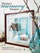 Modern Memory Keeper - A New Approach To Scrapbooking Your Family Legacy ebook by Ronee Parsons