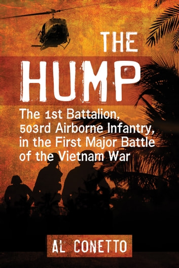 The Hump - The 1st Battalion, 503rd Airborne Infantry, in the First Major Battle of the Vietnam War ebook by Al Conetto