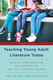 Teaching Young Adult Literature Today - Insights, Considerations, and Perspectives for the Classroom Teacher ebook by Judith A. Hayn, Jeffrey S. Kaplan, Karina R. Clemmons