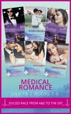 Medical Romance July 2016 Books 1-6 (Mills & Boon e-Book Collections) ebook by Amalie Berlin, Tina Beckett, Susan Carlisle,...
