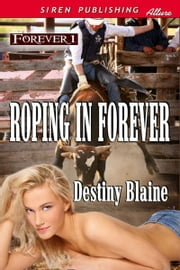 Roping in Forever ebook by Destiny Blaine